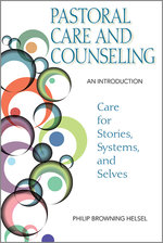 Pastoral Care and Counseling: An Introduction: Care for Stories, Systems, and Selves