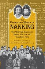 Undaunted Women of Nanking: The Wartime Diaries of Minnie Vautrin and Tsen Shui-