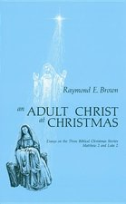 Adult Christ at Christmas: Essays on the Three Biblical Christmas Stories - Matthew 2 and Luke 2