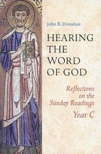 Hearing The Word Of God: Reflections on the Sunday Readings, Year C
