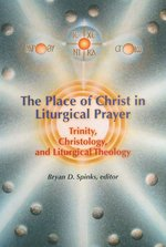 Place of Christ in Liturgical Prayer: Christology, Trinity, Liturgical Theology