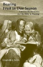Bearing The Fruit in Due Season: Feminist Hermenutics & The Bible in Worship