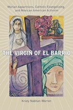 Virgin of El Barrio: Marian Apparitions, Catholic Evangelizing, and Mexican Amer