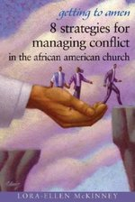 Getting To Amen: 8 Strategies For Managing Conflict In The African American Church