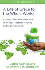 Life of Grace for the Whole World, Youth Book: A Study Course on the House of Bishops' Pastoral Teaching on the Environment