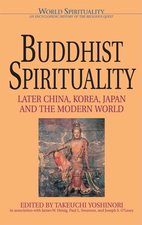 Buddhist Spirituality: Later China, Korea, Japan, and the Modern World