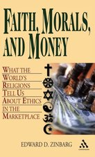 Faith, Morals, and Money: What the World's Religions Tell Us About Ethics in the Marketplace