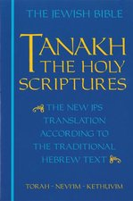 Tanakh: The Holy Scriptures, the New JPS Translation According to the Traditional Hebrew Text