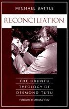 RECONCILIATION THE UBUNTU THEOLOGY OF DESMOND TUTU