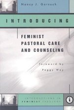 Introducing Feminist Pastoral Care and Counseling: Introductions in Feminist Theology