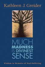 Much Madness is Divinest Sense: Wisdom in Memoirs of Soul Suffering