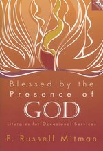 Blessed by the Presence of God: Liturgies for Occasional Services