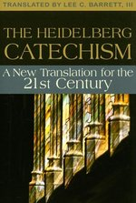 Heidelberg Catechism: A New Translation for the Twenty-first Century
