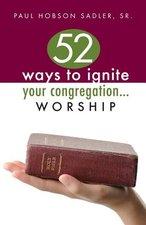 52 Ways to Ignite Your Congregation: Worship