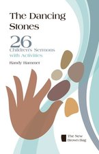 Dancing Stones: 26 Children's Sermons with Activities