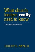 What Church Leaders Really Need to Know: A Practical, How-To Guide