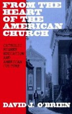 From the Heart of the American Church: Catholic Higher Education and American Culture
