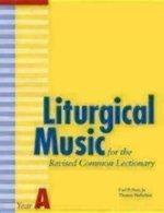 Liturgical Music for the Revised Common Lectionary, Year A