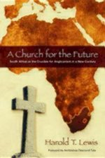 CHURCH FOR THE FUTURE: SOUTH AFRICA & THE FUTURE OF ANGLICANISM