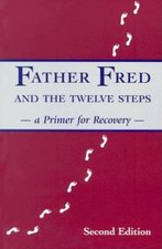 Father Fred and the 12 Steps: Primer for Recovery (2nd ed.)