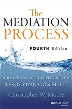 Mediation Process: Practical Strategies for Resolving Conflict (4th ed.)
