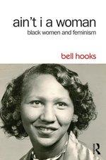 Ain't I a Woman: Black Women and Feminism (2nd ed.)