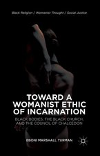 Toward a Womanist Ethic of Incarnation: Black Bodies, the Black Church, and the Council of Chalcedon