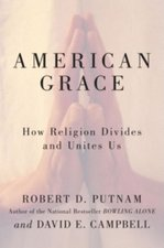 American Grace: How Religion Divides and Unites Us