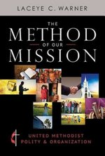 Method of Our Mission: United Methodist Polity and Organization