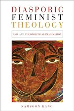 Diasporic Feminist Theology: Asia and Theopolitical Imagination