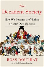 Decadent Society: How We Became the Victims of Our Own Success