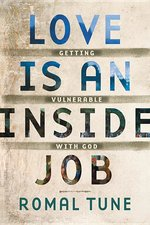 Love Is an Inside Job: Getting Vulnerable with God