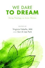 We Dare to Dream: Doing Theology as Asian Women