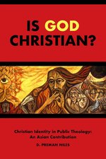 Is God Christian?: Christian Identity in Public Theology: An Asian Contribution