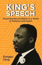 King's Speech: Preaching Reconciliation in a World of Violence and Chasm