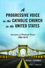 Progressive Voice in the Catholic Church in the United States: Association of Pittsburgh Priests, 1966-2019