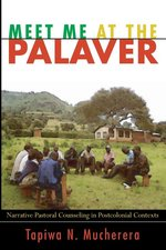 Meet Me at the Palaver: Narrative Pastoral Counseling in Postcolonial Contexts