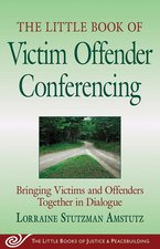Little Book of Victim Offender Conferencing: Bringing Victims and Offenders Toge
