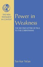 POWER IN WEAKNESS: 2ND LETTER OF PAUL TO THE CORINTHIANS