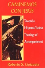 Caminemos con Jesus: Toward a Hispanic/Latino Theology of Accompaniment