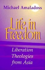 Life in Freedom: Liberation Theologies from Asia