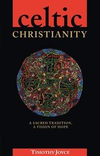 CELTIC CHRISTIANITY: A SACRED TRADITION, A VISION OF HOPE