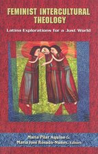Feminist Intercultural Theology: Latina Explorations for a Just World