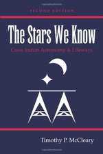 Stars We Know: Crow Indian Astronomy and Lifeways (2nd ed.)