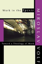 Work in the Spirit: Towards a Theology of Work