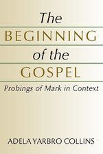 Beginning of the Gospel: Probings of Mark in Context