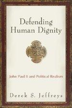 Defending Human Dignity: John Paul II and Political Realism