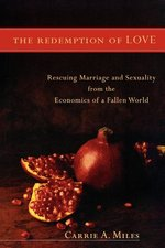 Redemption of Love, The: Rescuing Marriage and Sexuality from the Economics of a Fallen World