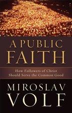 Public Faith: How Followers of Christ Should Serve the Common Good