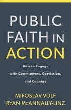 Public Faith in Action: How to Think Carefully, Engage Wisely, and Vote with Integrity